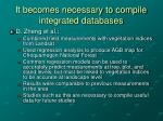 it becomes necessary to compile integrated databases
