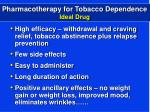 pharmacotherapy for tobacco dependence ideal drug