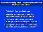 pharmacotherapy for tobacco dependence multifactoral problem