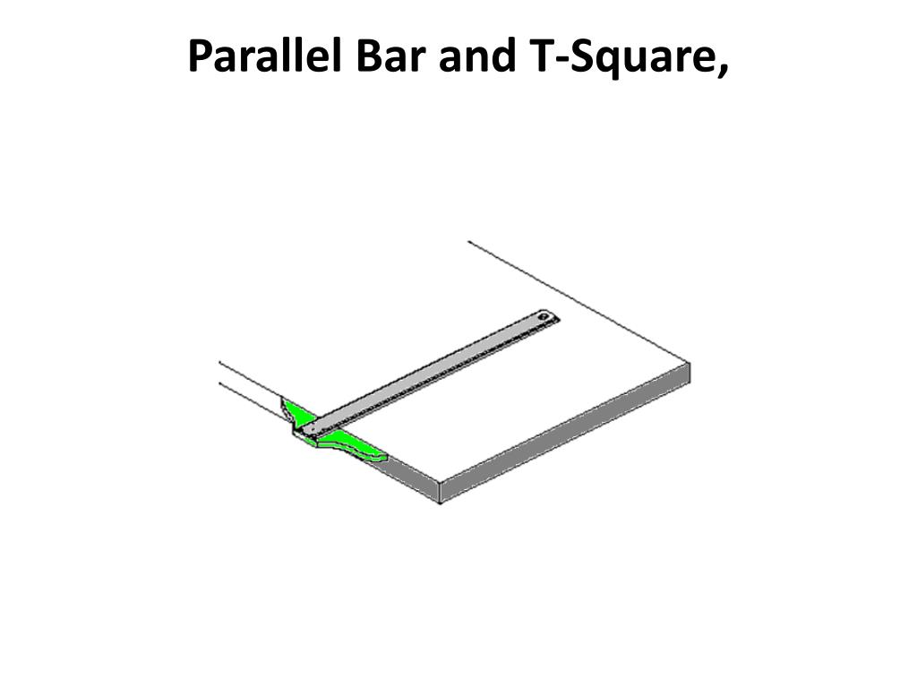 Parallel Bar and T-Square,