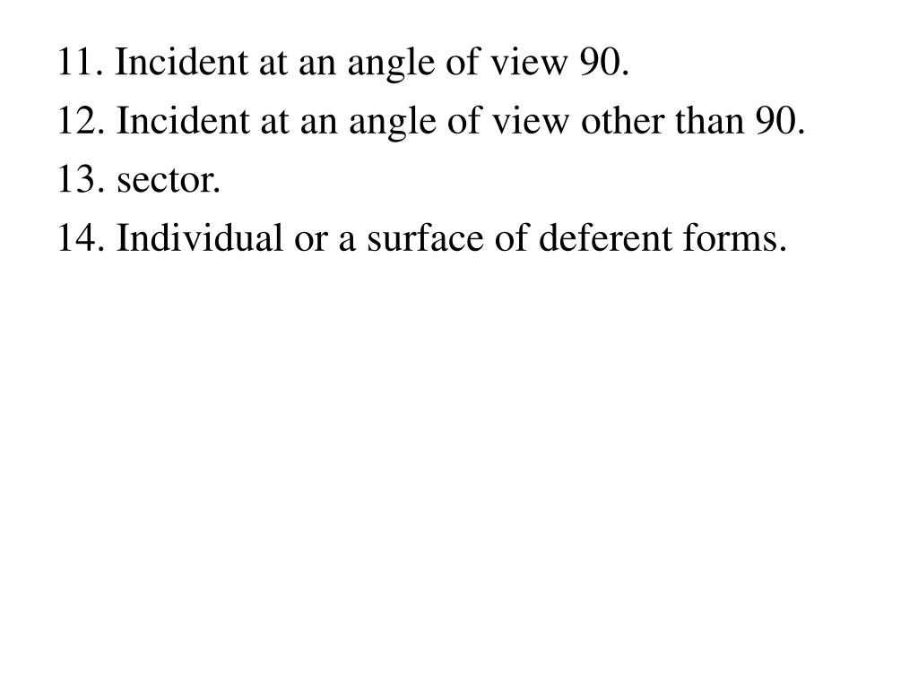 11. Incident at an angle of view 90.