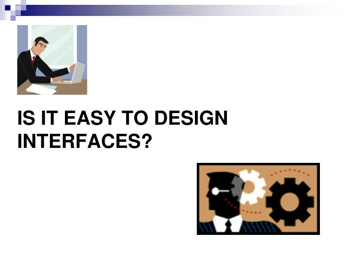 Is it easy to design interfaces