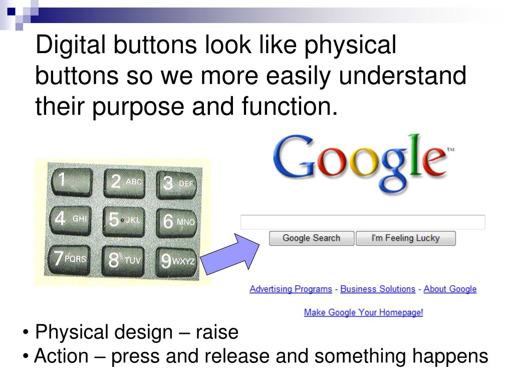 Digital buttons look like physical buttons so we more easily understand their purpose and function.
