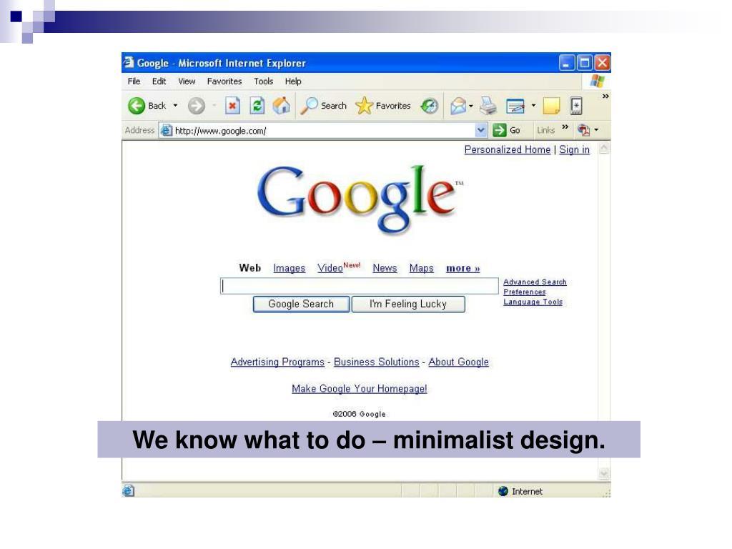We know what to do – minimalist design.