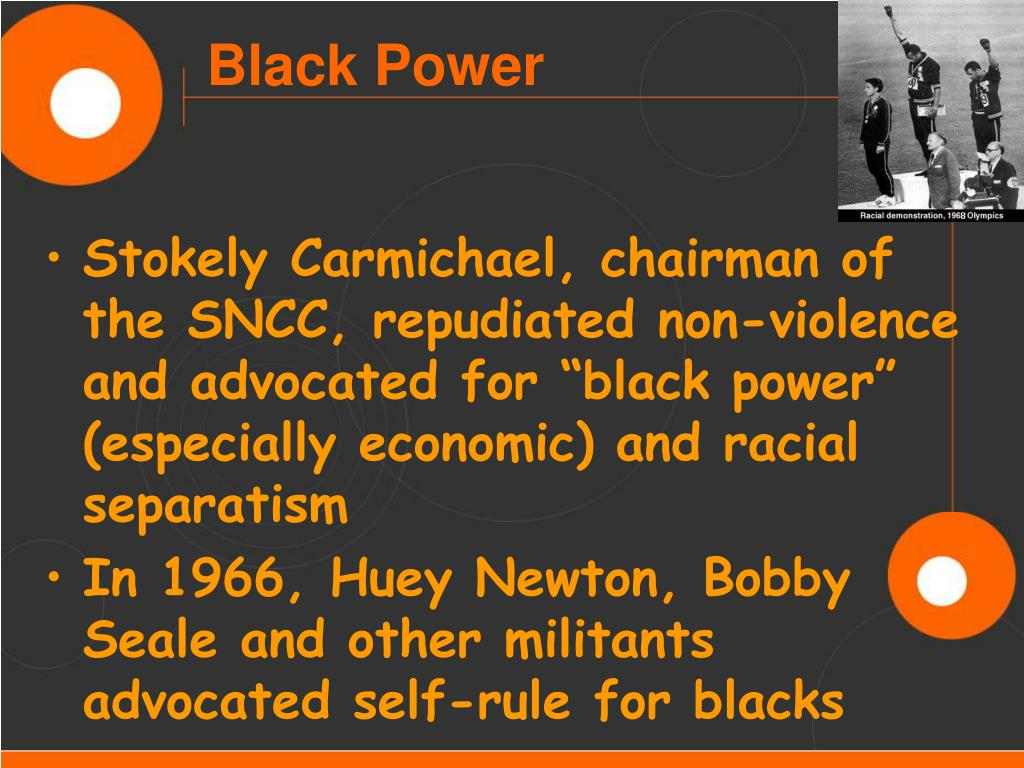 """Stokely Carmichael, chairman of the SNCC, repudiated non-violence and advocated for """"black power"""" (especially economic) and racial separatism"""