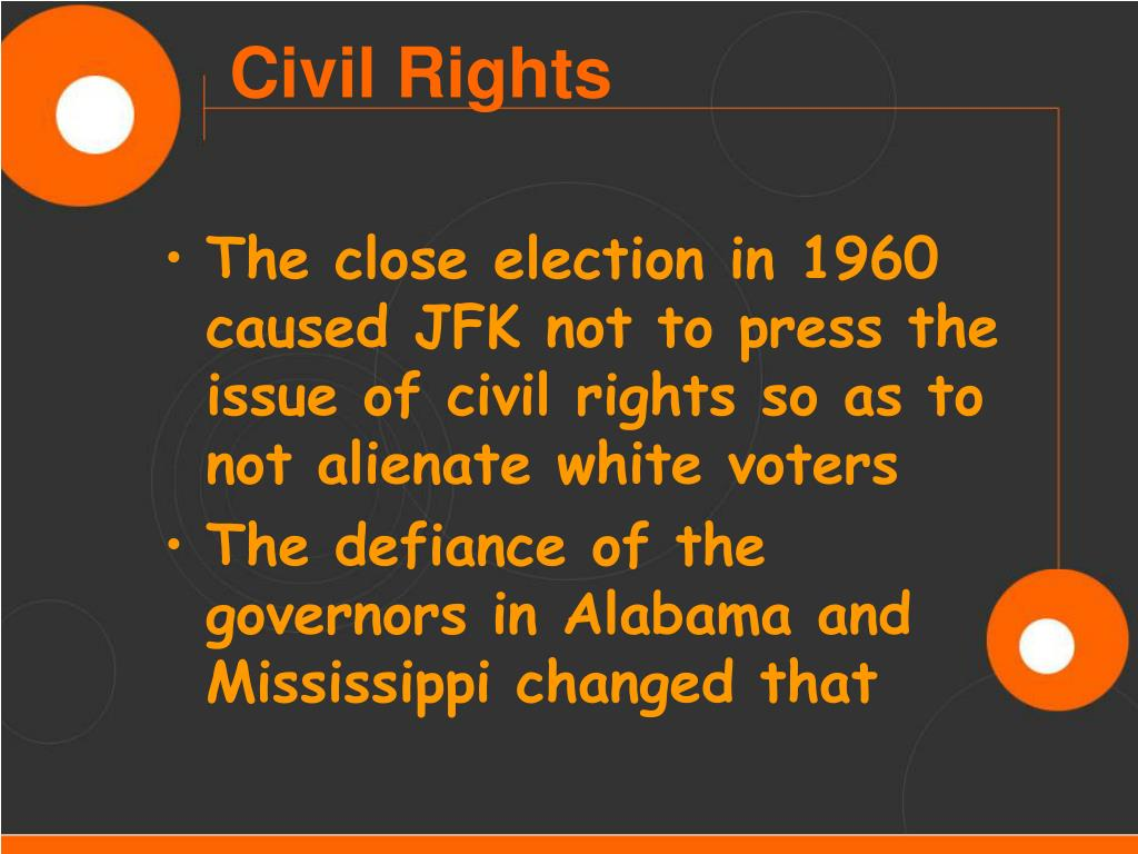 The close election in 1960 caused JFK not to press the issue of civil rights so as to not alienate white voters