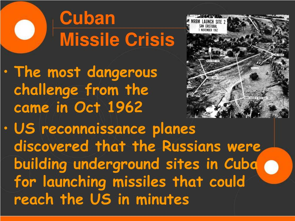 The most dangerous         challenge from the               came in Oct 1962