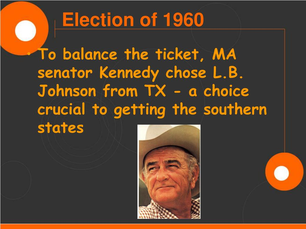 To balance the ticket, MA senator Kennedy chose L.B. Johnson from TX - a choice crucial to getting the southern states