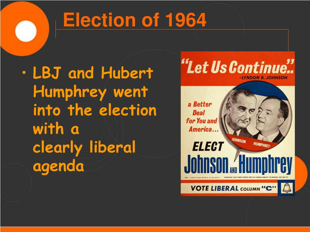 LBJ and Hubert            Humphrey went into the election with a         clearly liberal agenda