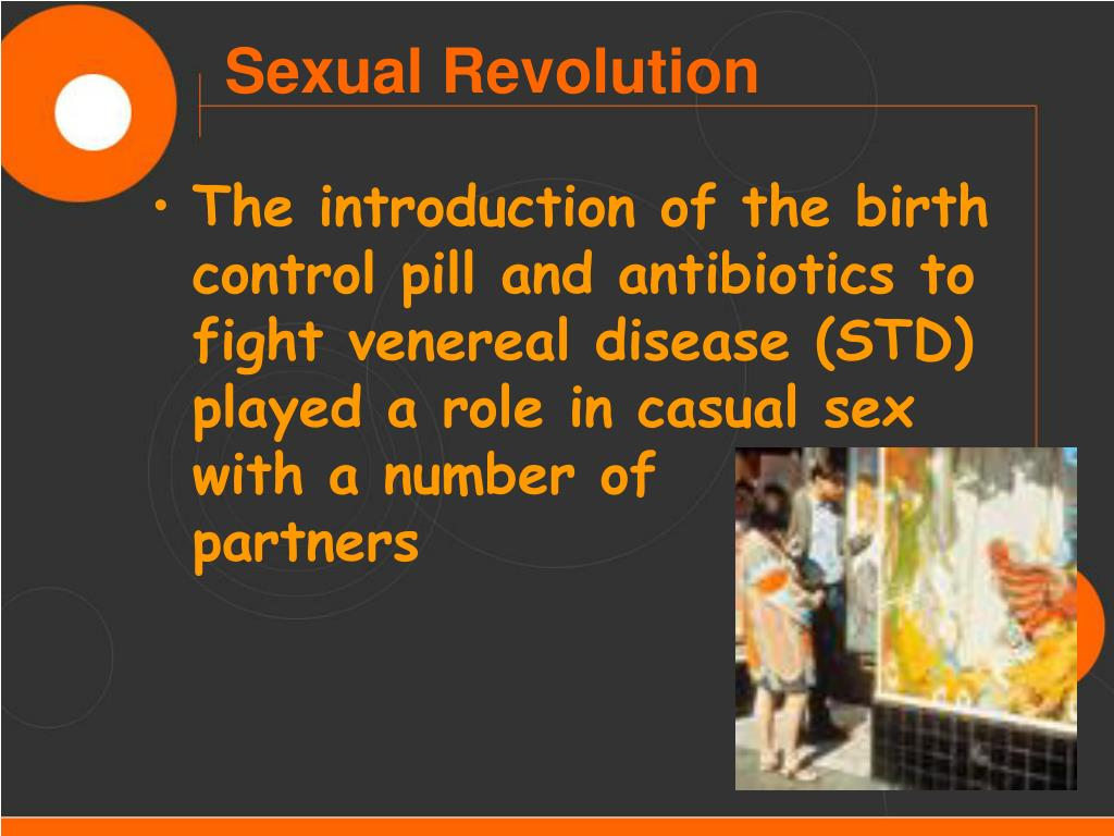 The introduction of the birth control pill and antibiotics to fight venereal disease (STD) played a role in casual sex with a number of       partners