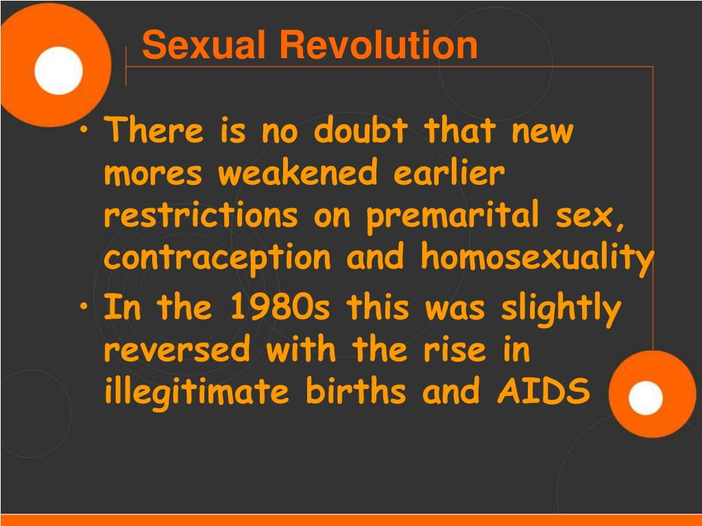 There is no doubt that new mores weakened earlier restrictions on premarital sex, contraception and homosexuality