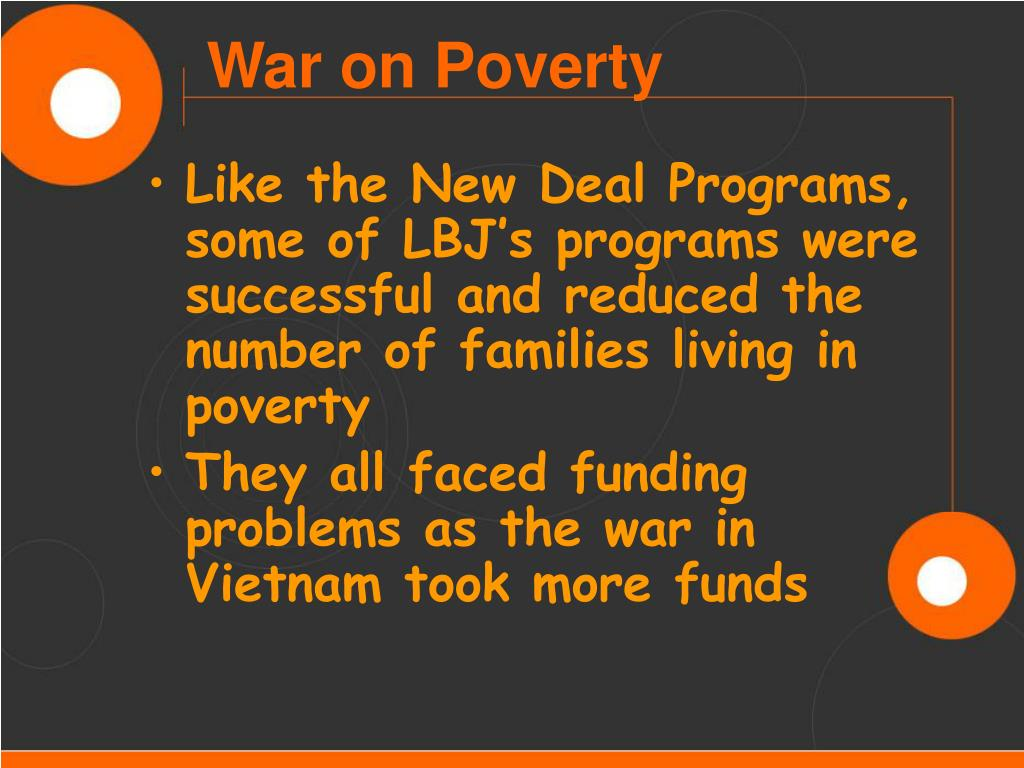 Like the New Deal Programs, some of LBJ's programs were successful and reduced the number of families living in poverty