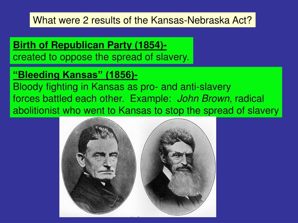What were 2 results of the Kansas-Nebraska Act?
