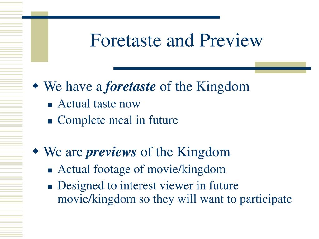 Foretaste and Preview