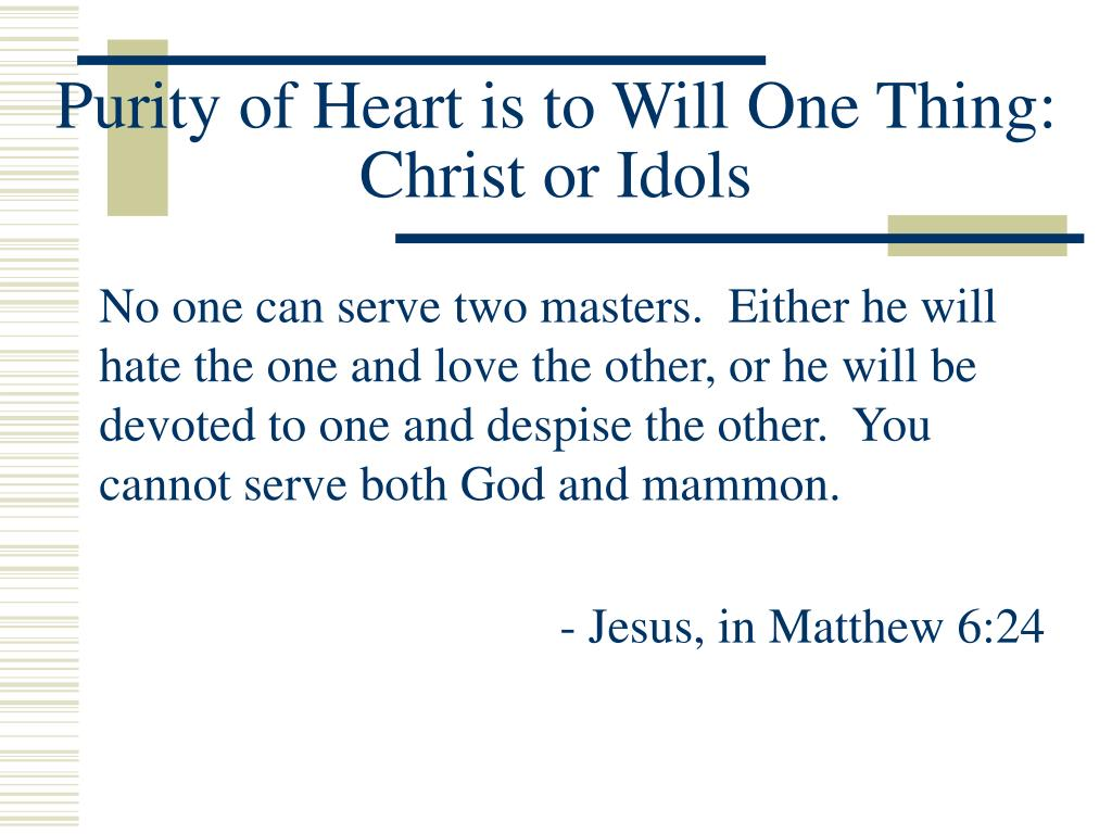 Purity of Heart is to Will One Thing: Christ or Idols