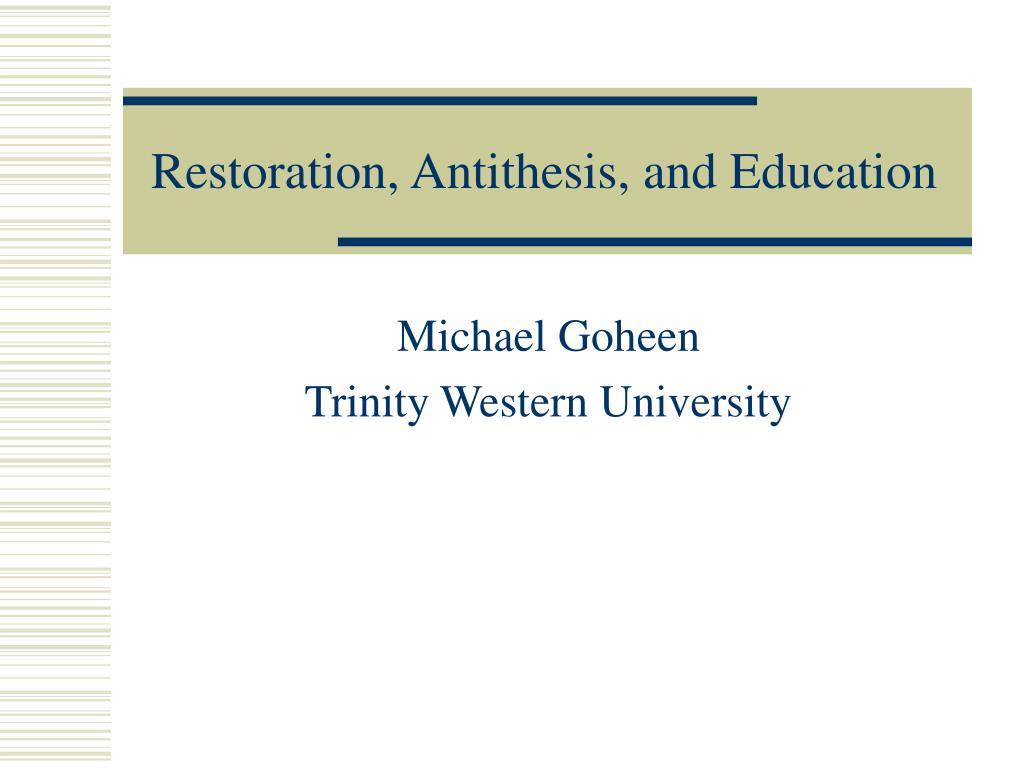 Restoration, Antithesis, and Education