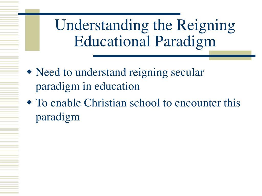 Understanding the Reigning Educational Paradigm