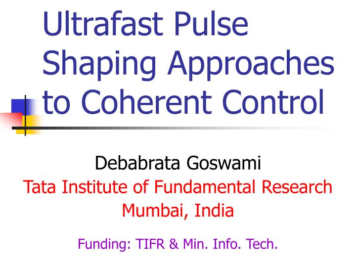 ultrafast pulse shaping approaches to coherent control n.