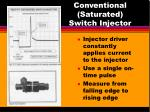 conventional saturated switch injector