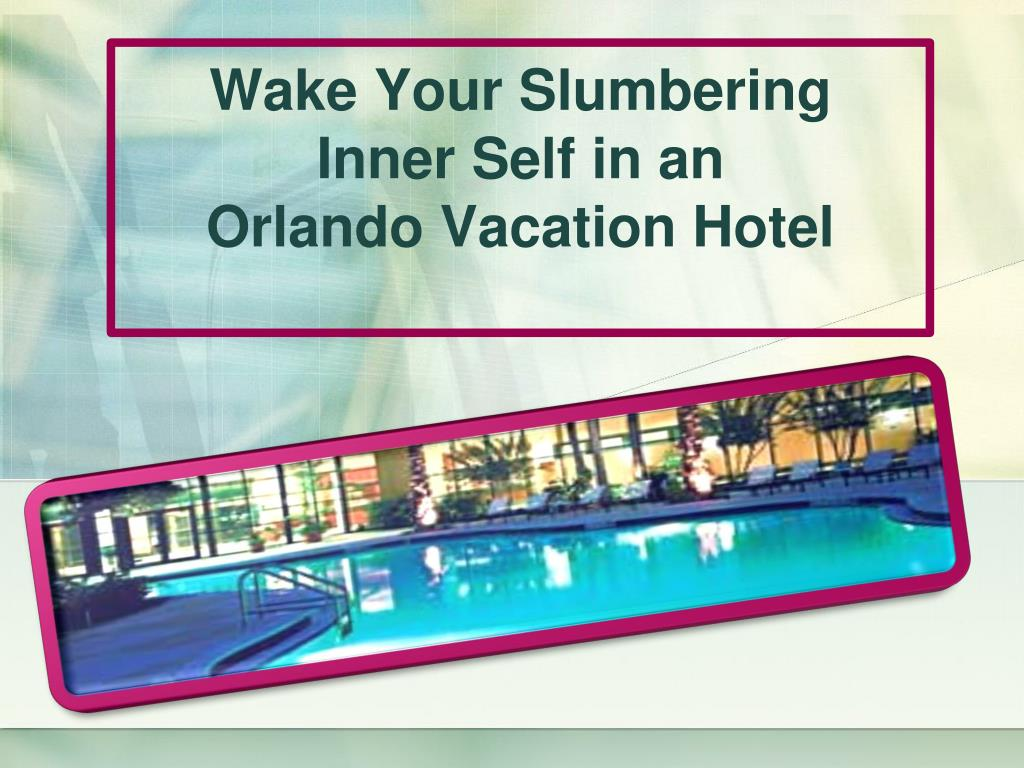 wake your slumbering inner self in an orlando vacation hotel l.