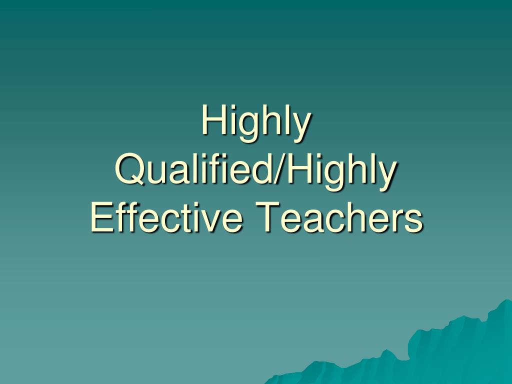 highly qualified highly effective teachers l.