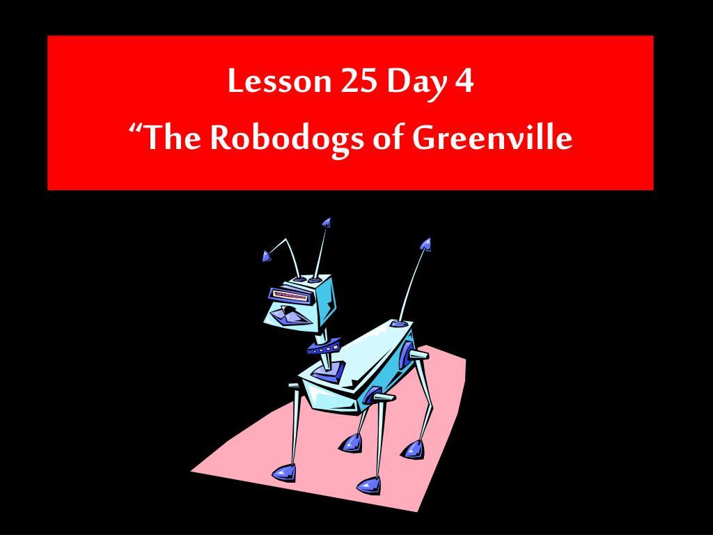 lesson 25 day 4 the robodogs of greenville l.
