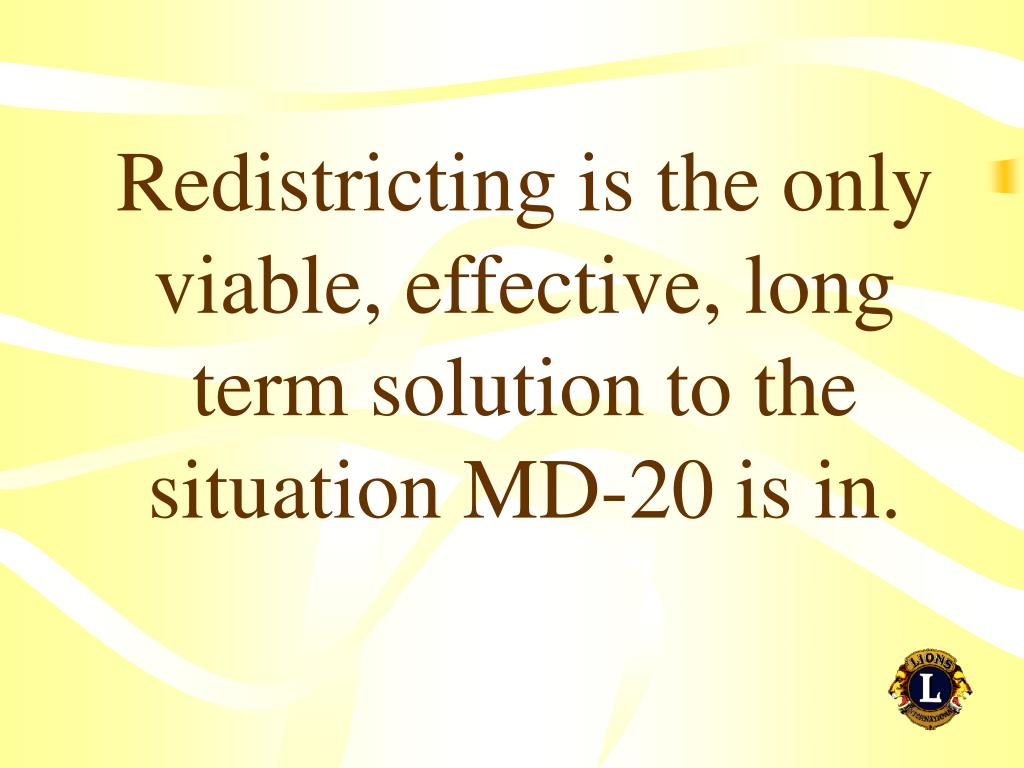 Redistricting is the only viable, effective, long term solution to the situation MD-20 is in.
