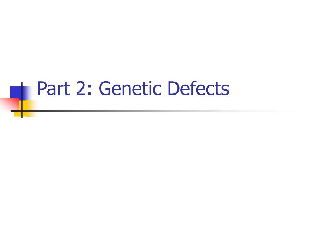 Part 2: Genetic Defects
