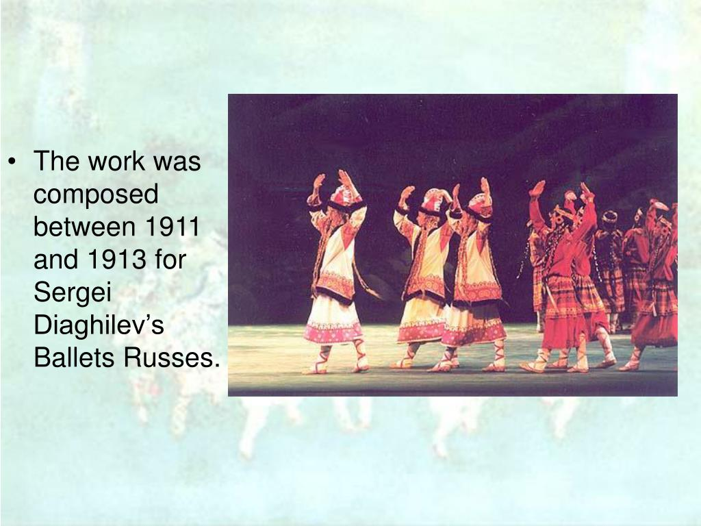 The work was composed between 1911 and 1913 for Sergei Diaghilev's Ballets Russes.