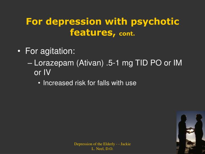 For depression with psychotic features,