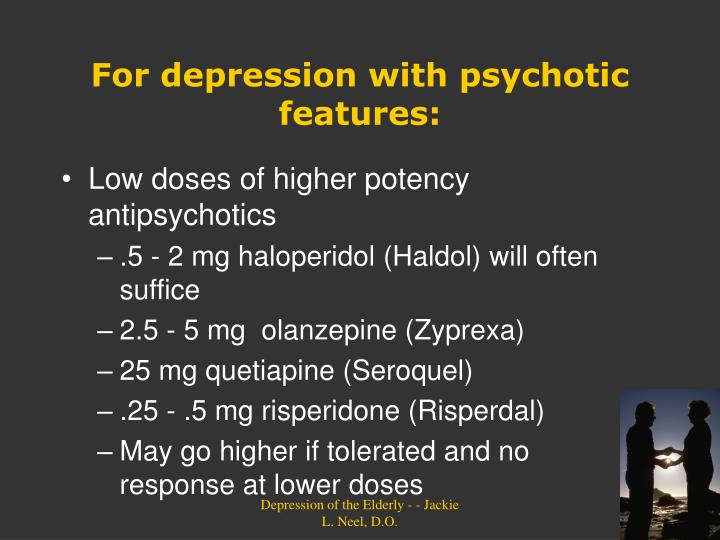 For depression with psychotic features: