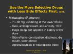 use the more selective drugs with less side effects first cont4