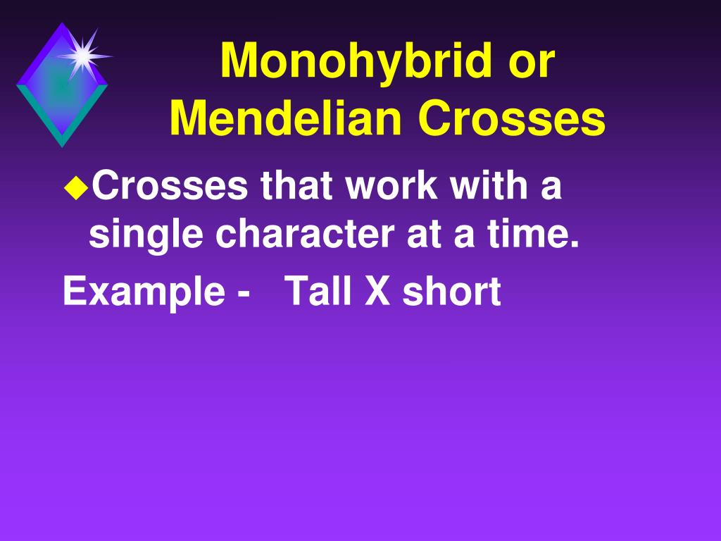Monohybrid or Mendelian Crosses