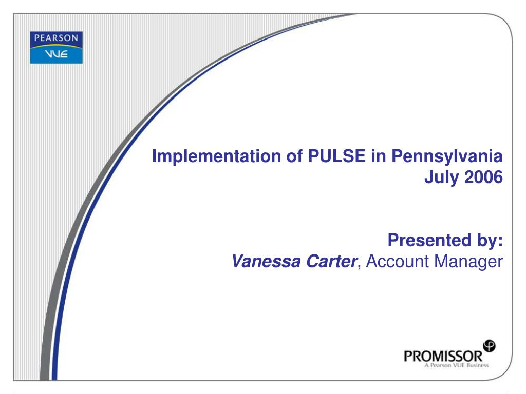 implementation of pulse in pennsylvania july 2006 presented by vanessa carter account manager l.