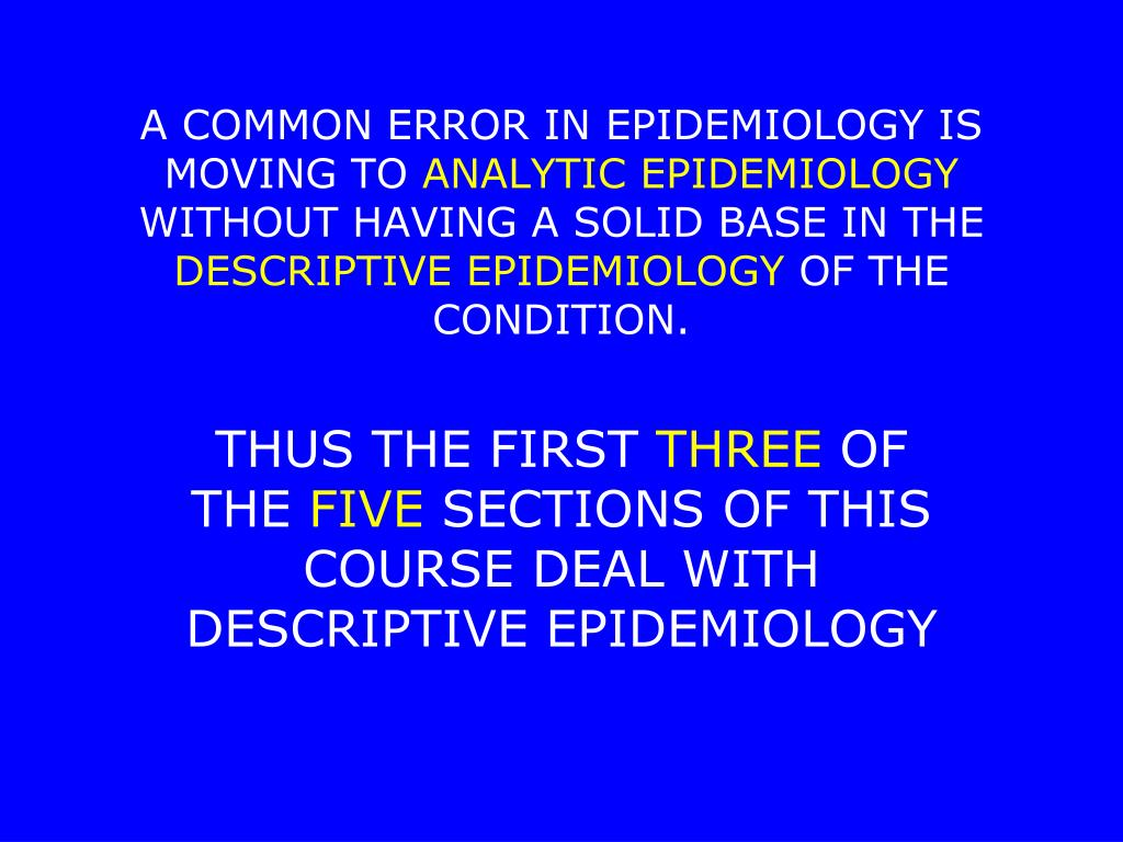 descriptive and analytic epidemiology Epidemiological studies another way of comparing descriptive and analytical epidemiology is to say that in the descriptive process, we are.