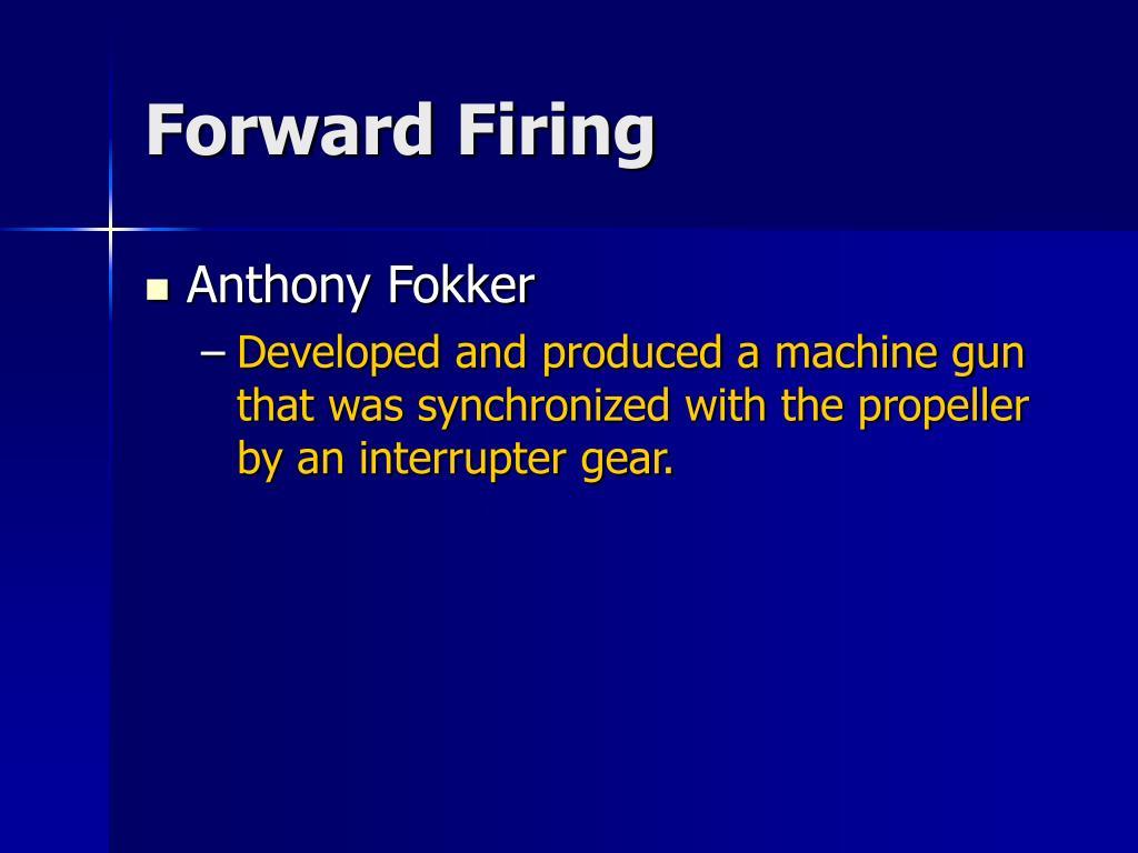Forward Firing