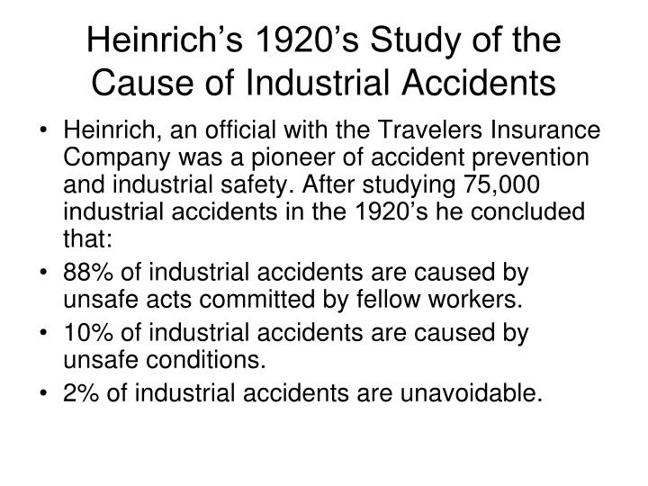 Heinrich s 1920 s study of the cause of industrial accidents