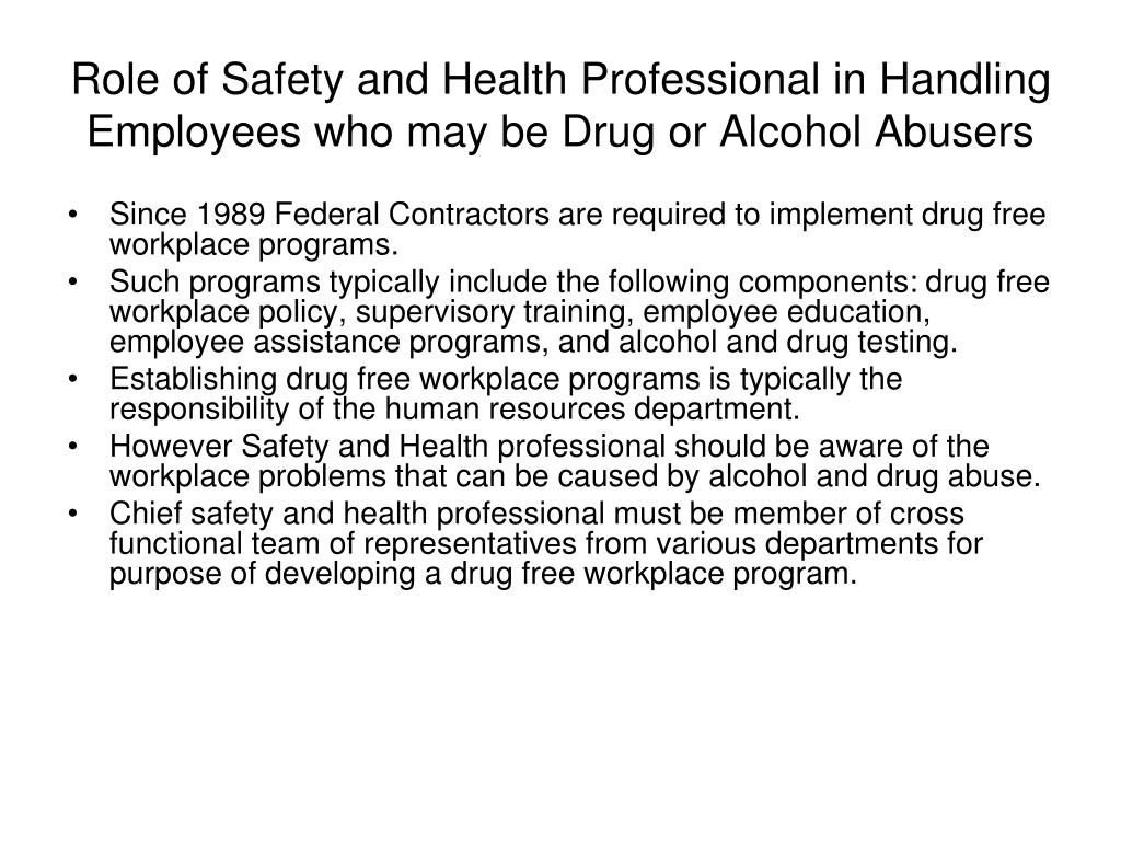 Role of Safety and Health Professional in Handling Employees who may be Drug or Alcohol Abusers