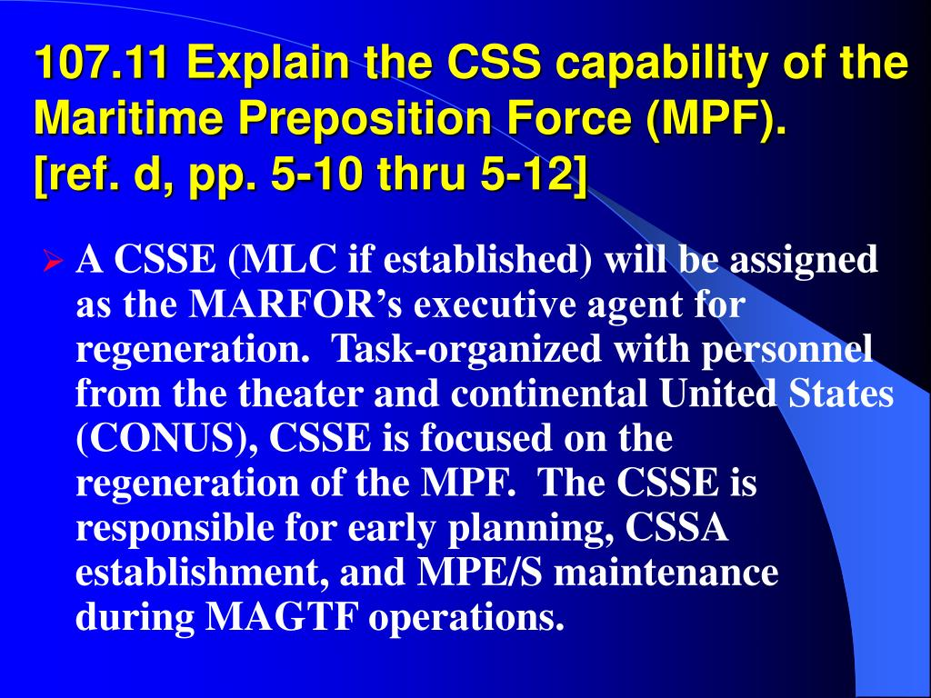107.11 Explain the CSS capability of the Maritime Preposition Force (MPF).