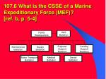 107 6 what is the csse of a marine expeditionary force mef ref b p 5 4