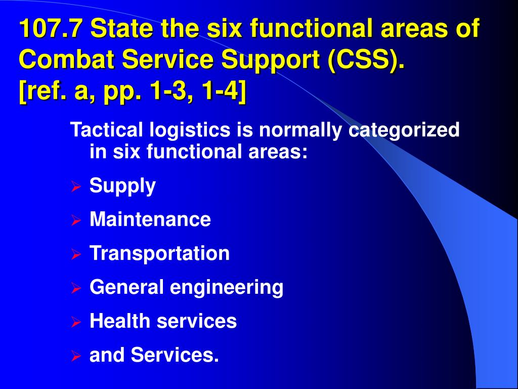 107.7 State the six functional areas of Combat Service Support (CSS).