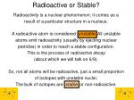 radioactive or stable