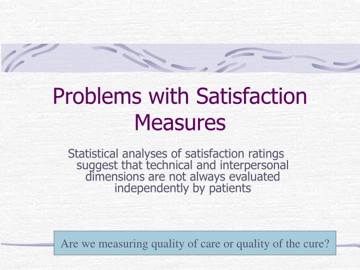 Problems with Satisfaction Measures