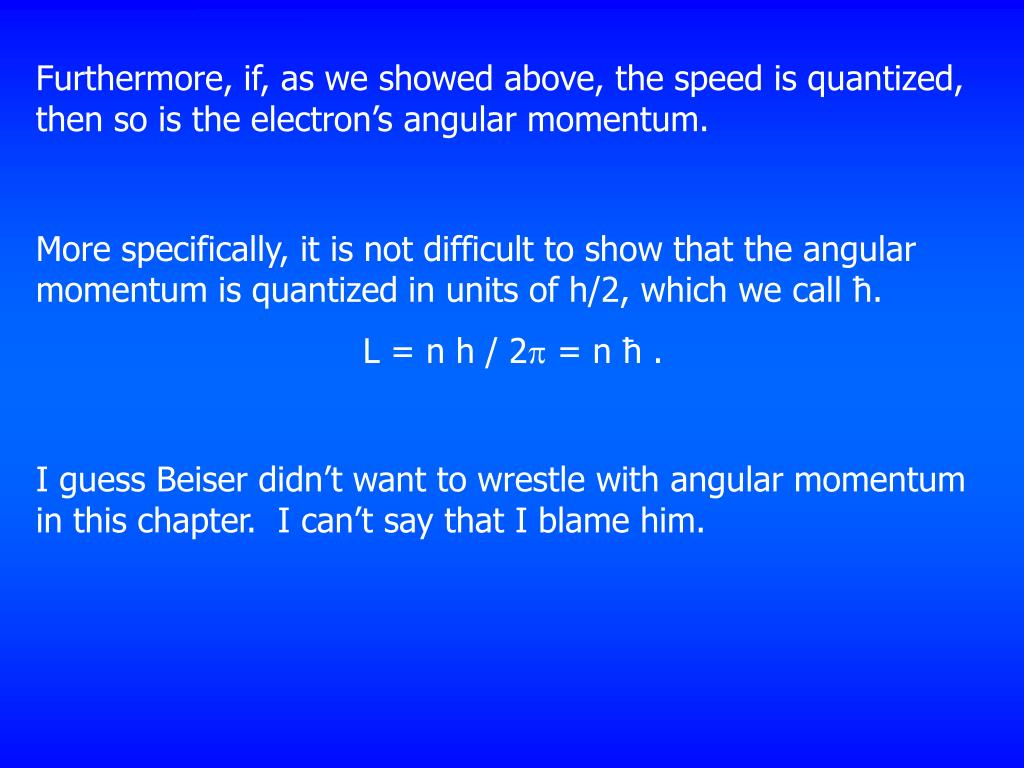 Furthermore, if, as we showed above, the speed is quantized, then so is the electron's angular momentum.