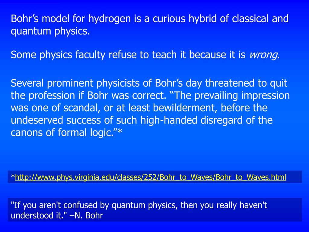 Bohr's model for hydrogen is a curious hybrid of classical and quantum physics.
