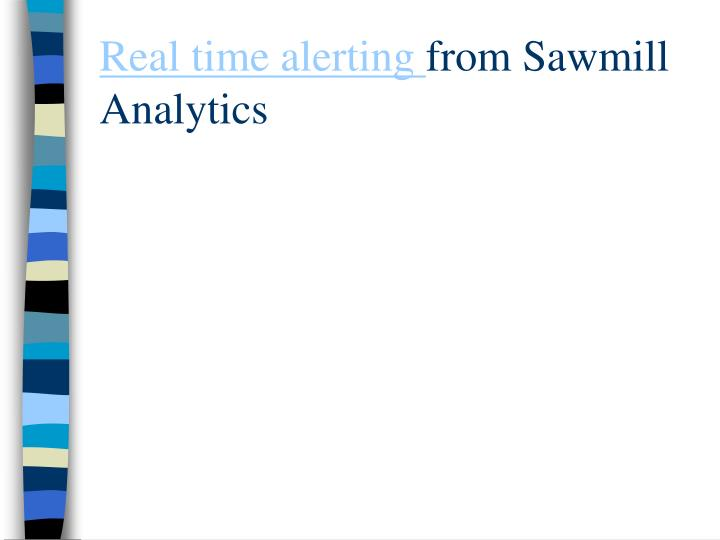 real time alerting from sawmill analytics n.