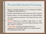 pseudo merohedral twinning