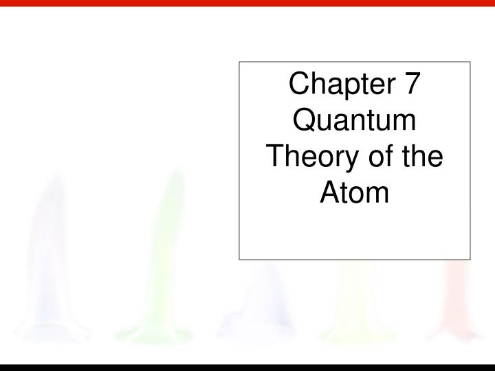 Chapter 7 quantum theory of the atom