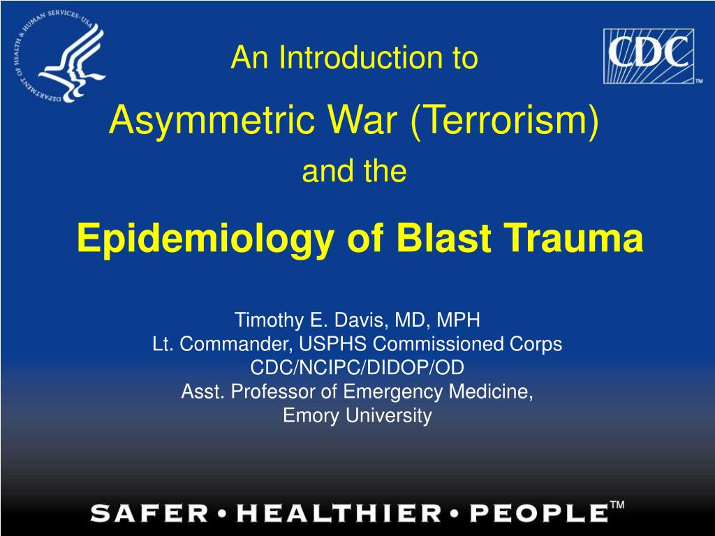 an introduction to asymmetric war terrorism and the epidemiology of blast trauma l.