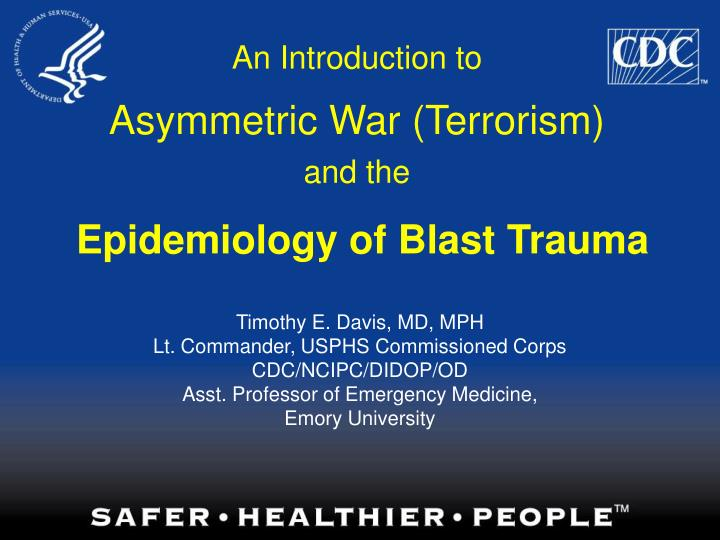 An introduction to asymmetric war terrorism and the epidemiology of blast trauma